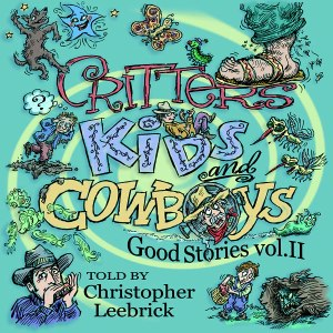 Critters, Kids and Cowboys, Good Stories Vol. II CD -- told by Christopher Leebrick