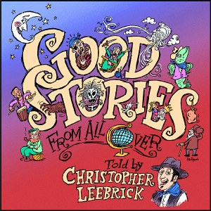 Good Stories from All Over, as told by Christopher Leebrick